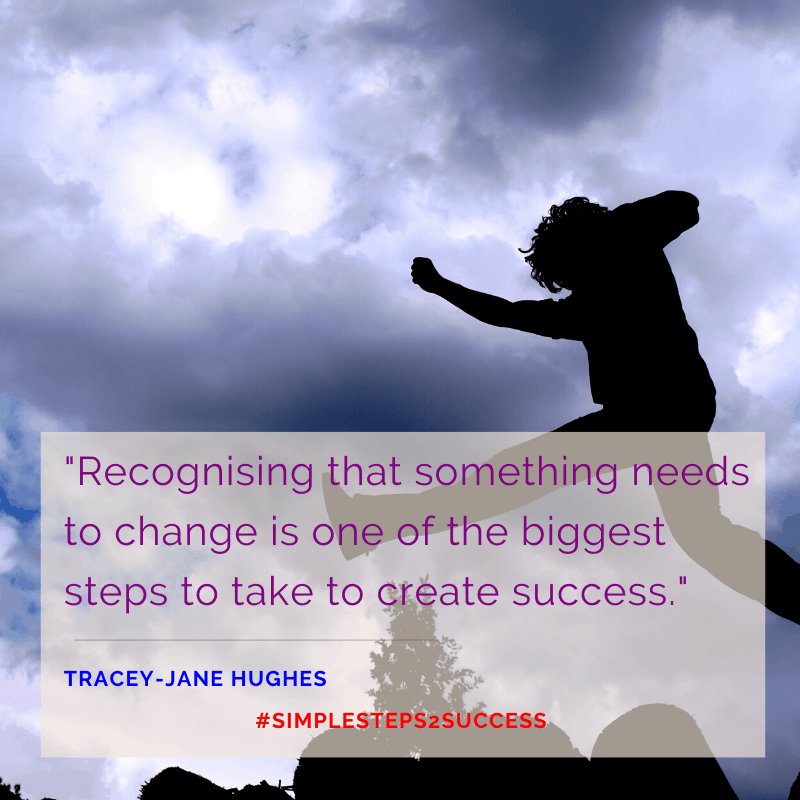 recognising something needs to change is one of biggest steps to success